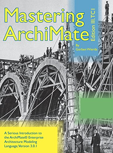 Mastering ArchiMate Edition III: A serious introduction to the ArchiMate® enterprise architecture modeling language by R&A