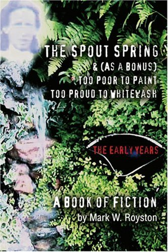 The Spout Spring & (As a Bonus) Too Poor to Paint Too Proud to Whitewash: The Early Years pdf