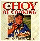The Choy of Cooking: Sam Choy's Island Cuisine by Sam Choy, Catherine Kekoa Enomoto (1996) Paperback