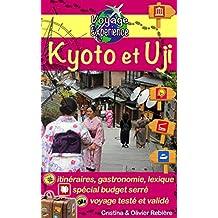 Kyoto et Uji: Découvrez la capitale culturelle du Japon et plongez dans l'histoire de l'Empire du Soleil levant! (Voyage Experience t. 1) (French Edition)