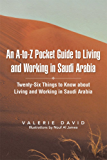 An A-to-Z Pocket Guide to Living and Working in Saudi Arabia: Twenty-Six Things to Know about Living and Working in Saudi Arabia (English Edition)