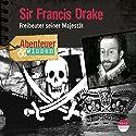 Sir Francis Drake: Freibeuter seiner Majestät(Abenteuer & Wissen) Hörbuch von Robert Steudtner Gesprochen von: Frauke Poolman