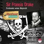 Sir Francis Drake: Freibeuter seiner Majestät(Abenteuer & Wissen) | Robert Steudtner
