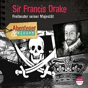 Sir Francis Drake: Freibeuter seiner Majestät(Abenteuer & Wissen) Hörbuch