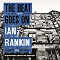 The Beat Goes On: The Complete Rebus Short Stories Hörbuch von Ian Rankin Gesprochen von: James Macpherson, Ian Rankin