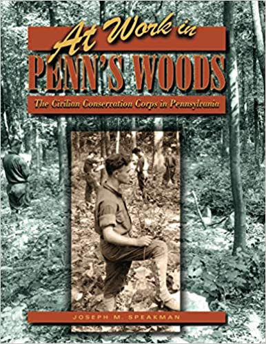 Front cover for the book At Work in Penn's Woods: The Civilian Conservation Corps in Pennsylvania by Joseph M. Speakman