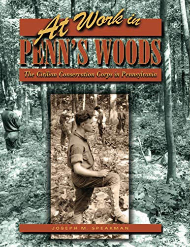 (At Work in Penn's Woods: The Civilian Conservation Corps in Pennsylvania (Keystone Books))