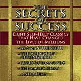 : The Secrets of Success : Eight Self-Help Classics That Have Changed the Lives of Millions (Gildan Audio Books)