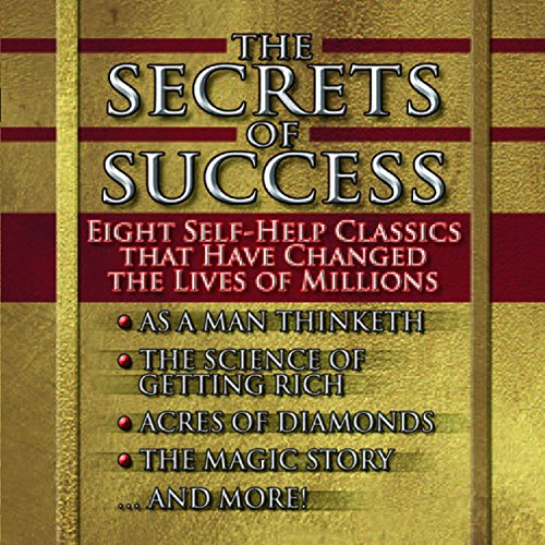The Secrets of Success : Eight Self-Help Classics That Have Changed the Lives of Millions (Gildan Audio Books)