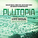 Plutopia: Nuclear Families, Atomic Cities, and the Great Soviet and American Plutonium Disasters | Kate Brown