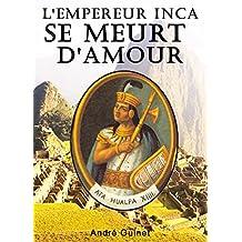 L'empereur inca se meurt d'amour (French Edition)