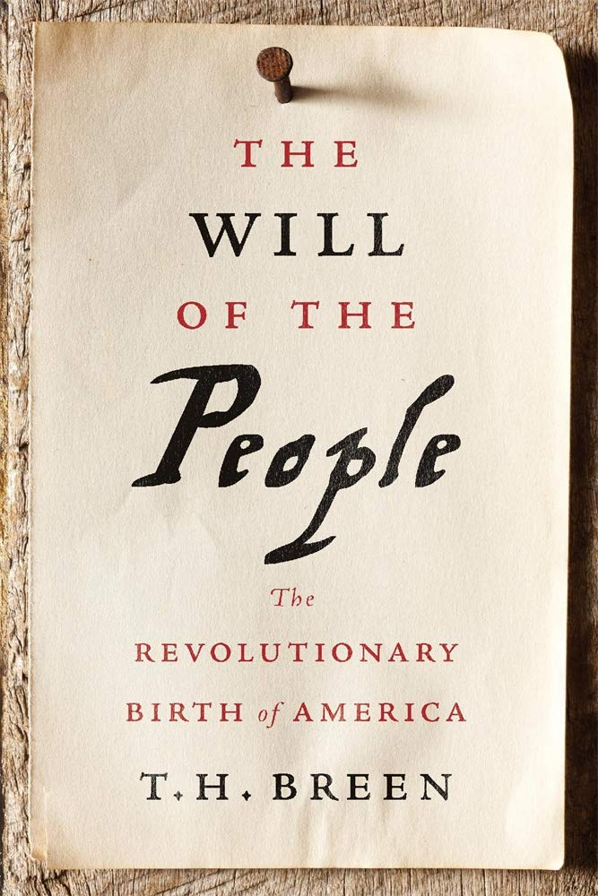 The Will of the People: The Revolutionary Birth of America by Belknap Press: An Imprint of Harvard University Press