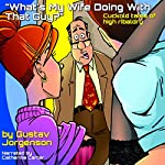 What's My Wife Doing with That Guy?: Cuckold Tales of High Ribaldry | Gustav Jorgenson