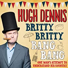 Britty Britty Bang Bang: One Man's Attempt to Understand His Country Audiobook by Hugh Dennis Narrated by Hugh Dennis