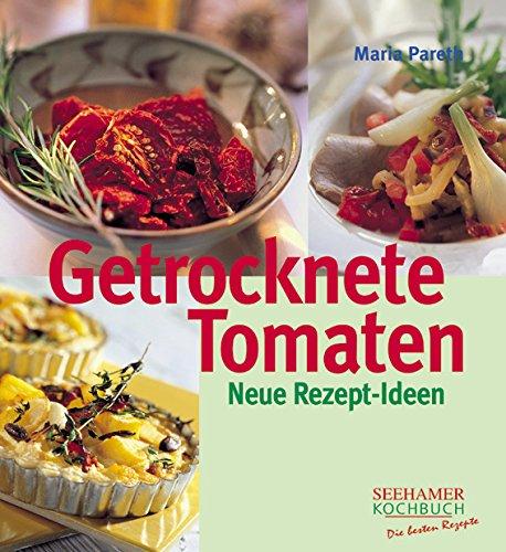 Getrocknete Tomaten: Neue Rezept-Ideen
