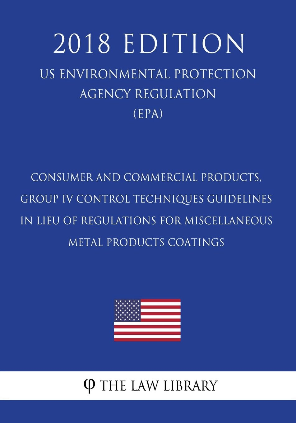 Read Online Consumer and Commercial Products, Group IV - Control Techniques Guidelines in Lieu of Regulations for Miscellaneous Metal Products Coatings (US ... Agency Regulation) (EPA) (2018 Edition) pdf