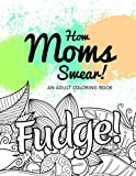 How Moms Swear!: An Adult Coloring Book