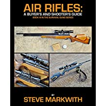 Air Rifles: A Buyer's and Shooter's Guide (Survival Guns Book 3)