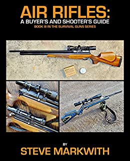 Air Rifles: A Buyer's and Shooter's Guide (Survival Guns Book 3) by [Markwith, Steve]