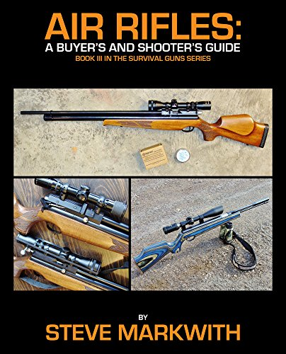 Pellet Shooters (Air Rifles: A Buyer's and Shooter's Guide (Survival Guns Book 3))