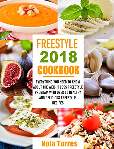 Freestyle 2018 Cookbook: Everything You Need to Know About The Weight Loss Freestyle Program With Over 60 Healthy and Delicious Freestyle Recipes by Nola  Torres