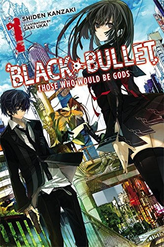 Black Bullet, Vol. 1: Those Who Would Be Gods  - light novel