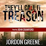 They'll Call It Treason | Jordon Greene