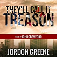 They'll Call It Treason Audiobook by Jordon Greene Narrated by John Crawford