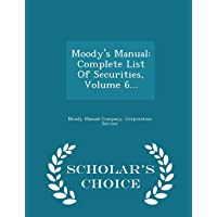 Moody's Manual: Complete List of Securities, Volume 6... - Scholar's Choice Edition