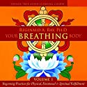 Your Breathing Body, Volume 1 Rede von Reginald A. Ray PhD Gesprochen von: Reginald A. Ray