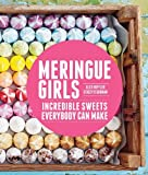 Meringue Girls: Incredible Sweets Everybody Can Make: Written by Alex Hoffler, 2014 Edition, Publisher: Chronicle Books (CA) [Hardcover]