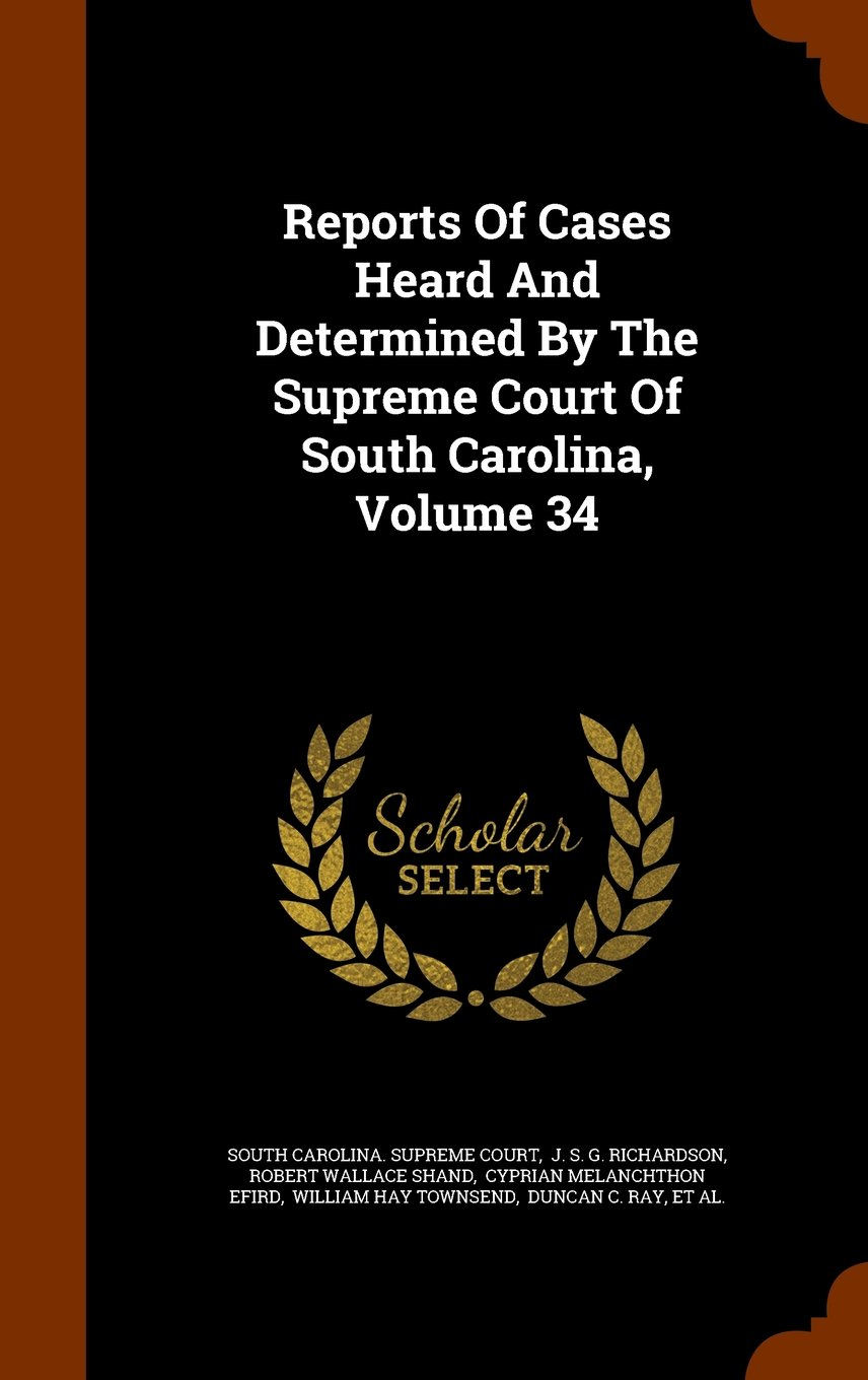 Reports Of Cases Heard And Determined By The Supreme Court Of South Carolina, Volume 34 PDF
