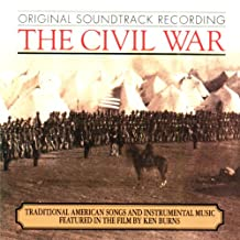 The Civil War - Traditional American Songs and Instrumental Music Featured in the Film By Ken Burns