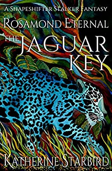 Rosamond Eternal: The Jaguar Key: A Shapeshifter Stalker Fantasy (The Eternals Book 1) by [Starbird, Katherine]