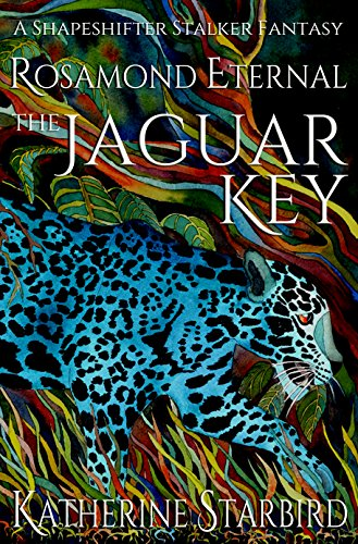 Book: The Jaguar Key - Rosamond Eternal (The Eternals) by Katherine Starbird