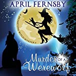 Murder of a Werewolf: A Brimstone Witch Mystery, Book 1 | April Fernsby
