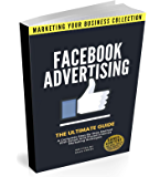 Facebook Advertising: The Ultimate Guide. A Complete Step-By-Step Method With Smart And Proven Internet Marketing…