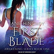 First Blade: Awakening Series, Book 1 Audiobook by Jane Hinchey Narrated by Brenda Eddy