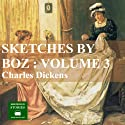 Sketches by Boz: Volume 3 Audiobook by Charles Dickens Narrated by Peter Joyce