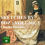 Sketches by Boz: Volume 3 | Charles Dickens