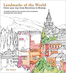 Landmarks Of The World Color Your Way From Barcelona To Beijing Abi Daker 9781454709916 Amazon Books