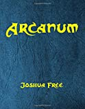 Arcanum : The Great Magical Arcanum: A Complete Guide to Systems of Magick & The Unification of the Metaphysical Universe