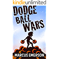 Dodge Ball Wars (a hilarious adventure for children ages 9-12)