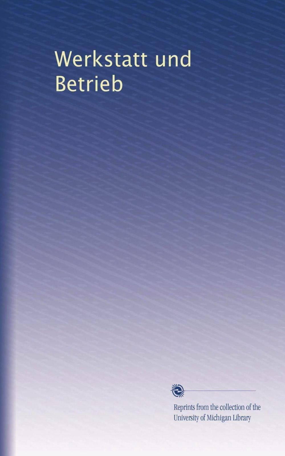 Werkstatt und Betrieb (Volume 7) (German Edition) pdf epub