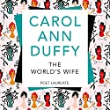 The World's Wife: Picador Classic Audiobook by Carol Ann Duffy Narrated by Carol Ann Duffy