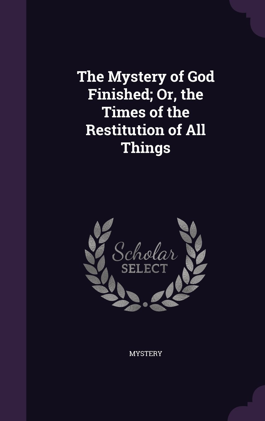 Download The Mystery of God Finished; Or, the Times of the Restitution of All Things ebook