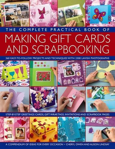 Archive Scrapbooking Scrapbook (The Complete Practical Book of Making Giftcards and Scrapbooking: 360 Easy-To-Follow Projects And Techniques With 2300 Lavish Photographs, A Compendium Of Ideas For Every Occasion)
