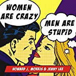 Women Are Crazy, Men Are Stupid: The Simple Truth to a Complicated Relationship | Howard Morris,Jenny Lee