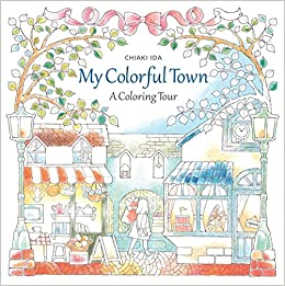 my colorful town a coloring tour chiaki ida 9781942021599 amazoncom books - A Coloring Book