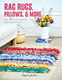 Rag Rugs, Pillows, and More: over 30 ways to upcycle fabric for the home